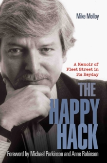 The Happy Hack : A Memoir of Fleet Street in its Heyday, Paperback