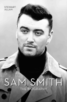 Sam Smith : The Biography, Hardback Book