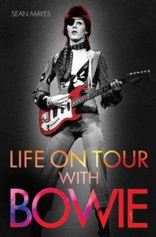 Life on Tour with Bowie : A Genius Remembered, Paperback
