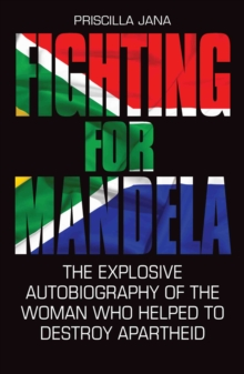 Fighting for Mandela : The Explosive Autobiography of the Woman Who Helped to Destroy Apartheid, Hardback