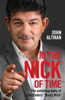 In the Nick of Time : The Autobiography of John Altman, Eastenders' Nick Cotton, Hardback
