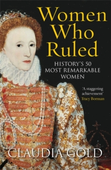 Women Who Ruled : History's 50 Most Remarkable Women, Paperback Book