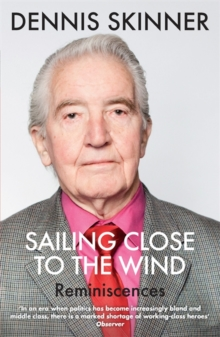 Sailing Close to the Wind : Reminiscences, Paperback Book