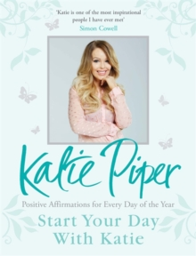 Start Your Day with Katie : 365 Affirmations for a Year of Positive Thinking, Hardback