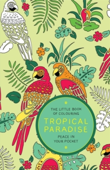 The Little Book of Colouring - Tropical Paradise : Peace in Your Pocket, Paperback Book