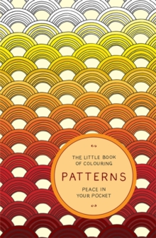 The Little Book of Colouring: Patterns : Peace in Your Pocket, Paperback Book