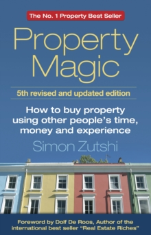 Property Magic : How to Buy Property Using Other People's Time, Money and Experience, Paperback Book
