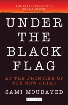Under the Black Flag : An Exclusive Insight into the Inner Workings of ISIS, Paperback Book