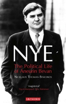 Nye : The Political Life of Aneurin Bevan, Paperback
