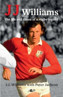 J. J. Williams the Life and Times of a Rugby Legend, Hardback