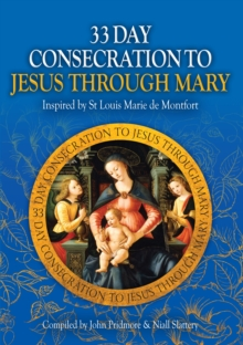 33 Day Consecration to Jesus Through Mary : Inspired by St Louis Marie de Montfort, Paperback