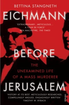 Eichmann Before Jerusalem : The Unexamined Life of a Mass Murderer, Paperback