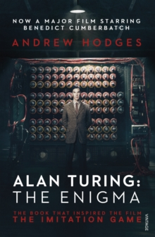 Alan Turing: The Enigma : The Book That Inspired the Film, the Imitation Game, Paperback