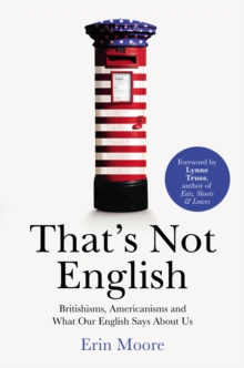 That's Not English : Britishisms, Americanisms and What Our English Says About Us, Paperback