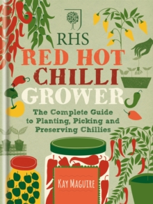 RHS Red Hot Chilli Grower : The Complete Guide to Planting, Picking and Preserving Chillies, Hardback
