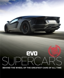 Evo: Supercars : Behind the Wheel of the Greatest Cars of All Time, Hardback