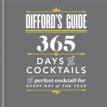Difford's Guide: 365 Days of Cocktails : The Perfect Cocktail for Every Day of the Year, Hardback