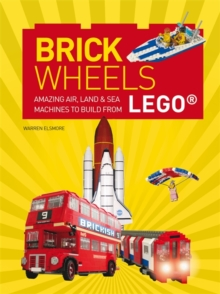 Brick Wheels : Amazing Air, Land & Sea Machines to Build from Lego, Paperback
