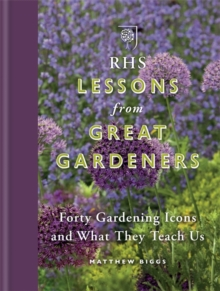 RHS Lessons from Great Gardeners : Forty Gardening Icons and What They Teach Us, Hardback
