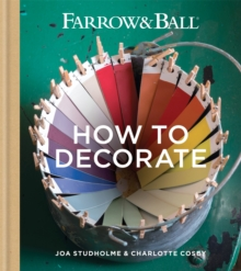 Farrow & Ball How to Decorate : Transform Your Home with Paint &, Hardback Book