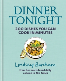 Dinner Tonight : 200 Dishes You Can Cook in Minutes, Hardback Book