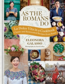 As the Romans Do : Authentic and Reinvented Recipes from the Eternal City, Hardback