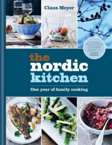 The Nordic Kitchen : One Year of Family Cooking, Hardback