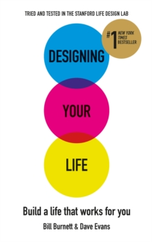 Designing Your Life : Build a Life That Works for You, Paperback