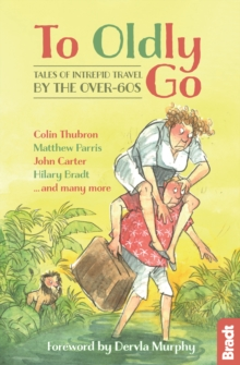 To Oldly Go : Tales of Intrepid Travel by the Over-60s, Paperback