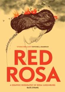 Red Rosa : A Graphic Biography of Rosa Luxemburg, Paperback