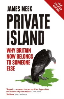 Private Island : Why Britain Now Belongs to Someone Else, Paperback