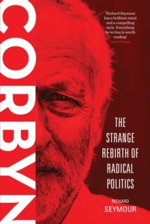Corbyn : The Strange Rebirth of Radical Politics, Paperback Book