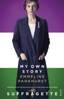 My Own Story : Inspiration for the Major Motion Picture Suffragette, Paperback