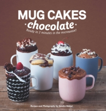 Mug Cakes Chocolate : Ready in Two Minutes in the Microwave!, Hardback
