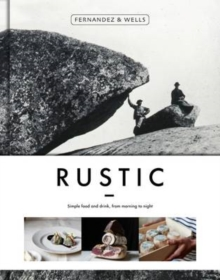 Rustic : Simple Food and Drink, from Morning to Night, Hardback