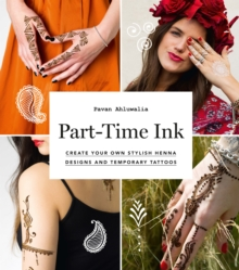 Part-Time Ink : Create Your Own Stylish Henna Designs and Temporary Tattoos, Stickers