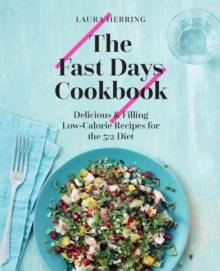 The Fast Days Cookbook : Delicious and Filling Low-Calorie Recipes for the 5:2 Diet, Hardback Book