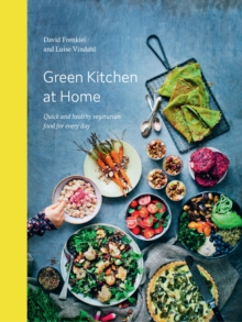Green Kitchen at Home : Quick and Healthy Vegetarian Food for Everyday, Hardback Book