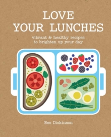 Love Your Lunches : Vibrant Healthy Recipes to Brighten Up Your Day, Hardback Book