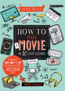 Super Skills: How to Make a Movie in 10 Easy Lessons, Hardback