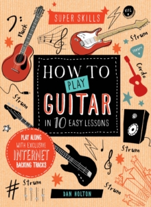 Super Skills: How to Play Guitar in 10 Easy Lessons, Hardback