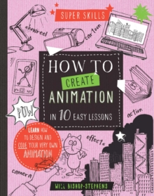 Super Skills: How to Create Animation in 10 Easy Lessons, Hardback