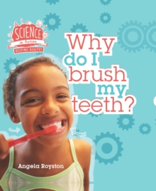 Science in Action: Keeping Healthy - Why Do I Brush My Teeth?, Hardback