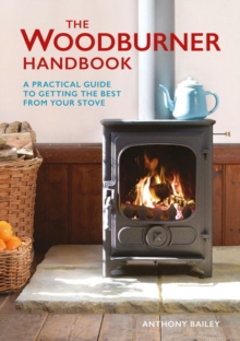 The Woodburner Handbook : A Practical Guide to Getting the Best from Your Stove, Paperback