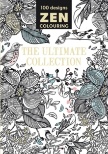 Zen Colouring - The Ultimate Collection, Paperback Book
