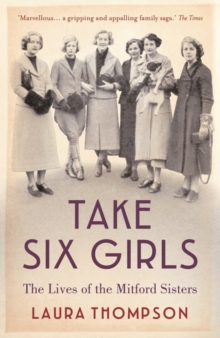 Take Six Girls : The Lives of the Mitford Sisters, Paperback Book