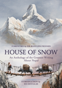 House of Snow : An Anthology of the Greatest Writing About Nepal, Hardback