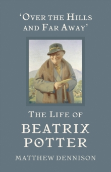 Over the Hills and Far Away : The Life of Beatrix Potter, Hardback
