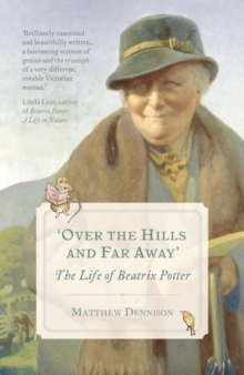 Over the Hills and Far Away : The Life of Beatrix Potter, Paperback Book