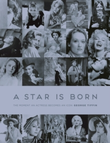 A Star is Born : The Moment an Actress Becomes an Icon, Hardback